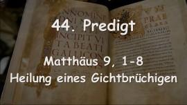 44. Predigt von Jesus - Heilung eines Gichtbruechigen - Matthaeus 9,1-8 - Aufgezeichnet von Gottfried Mayerhofer
