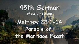 45th Sermon of Jesus... The Parable of the Marriage Feast - Matthew 22_1-14