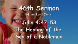 46th Sermon of Jesus... Healing the Son of a Nobleman - John 4_47-53