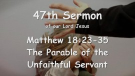 47th Sermon of Jesus... The Unfaithful Servant