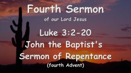 4th Sermon of Jesus... John the Baptist's Sermon of Repentance - Luke 3_2-20
