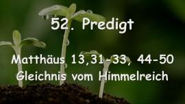 52. Predigt von Jesus - Gleichnis vom Himmelreich - Matthaeus 13,31-33 und 44-50 - Aufgezeichnet von Gottfried Mayerhofer