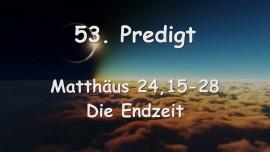 53. Predigt von Jesus - Die Endzeit - Matthaeus 24, 15-28 - Aufgezeichnet von Gottfried Mayerhofer