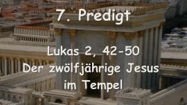 7. Predigt des Herrn Jesus... Der zwoelfjaehrige Jesus im Tempel - Lukas 2,42-50 - Aufgezeichnet von Gottfried Mayerhofer