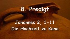 8. Predigt des Herrn Jesus... Die Hochzeit zu Kana - Johannes 2_01-11 - Aufgezeichnet von Gottfried Mayerhofer