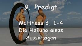 9. Predigt des Herrn Jesus... Die Heilung eines Aussaetzigen - Matthaeus 8,1-4 - Aufgezeichnet von Gottfried Mayerhofer