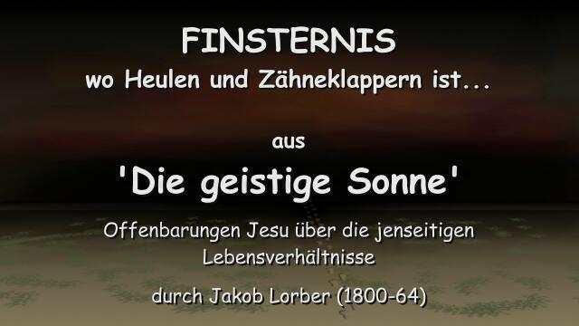 JESUS Erklaert die AEUSSERE FINSTERNIS im Werk Geistige Sonne 1 - offenbart an Jakob Lorber