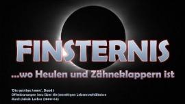 Jakob Lorber-Geistige Sonne Band 1-Aeussere Finsternis-Heulen und Zaehneklappern