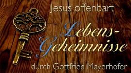 Jesus offenbart Lebensgeheimnisse durch Gottfried Mayerhofer