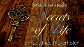 Jesus reaveals Secrets of Life through Gottfried Mayerhofer