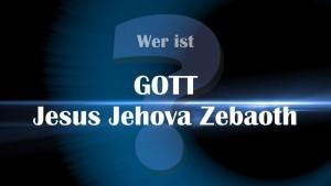 Wer ist Gott - Wer ist Jehova - Wer ist Jesus