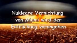 Nukleare Vernichtung von Miami wird der Entrueckung vorangehen