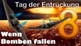 2015-03-12 - Teil 8 - Der Tag der Entrueckung - Der Tag wenn die Bomben fallen
