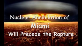 Nuclear Annihilation of Miami will precede the Rapture