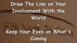 2015-03-24 - JESUS SAYS... Draw The Line on Your Involvement with the World - Keep your Eyes on What's Coming
