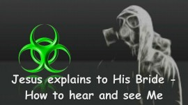 2015-03-28 - Jesus explains to His Bride... How you can hear and see Me