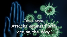 2015-03-30 - JESUS SAYS... Attacks against Faith are ont he Way