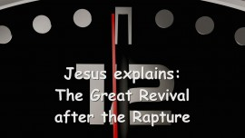 2015-04-06 - Jesus explains... The Great Revival is coming after the Rapture