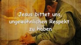 Jesus bittet uns, ungewoehnlichen Respekt zu haben