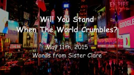 2015-05-11 - JESUS IS PREPARING US... Will You Stand When The World Crumbles