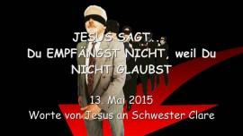2015-05-13 - Du EMPFAENGST NICHT, weil Du NICHT GLAUBST