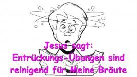 2015-05-16 - Jesus sagt... Entrueckungs Uebungen reinigen Meine Braut