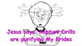 2015-05-16 - Jesus says... Rapture Drills are purifying My Bride