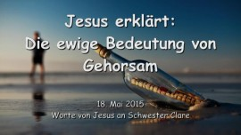 2015-05-18 - JESUS Erklaert... Die ewige Bedeutung von Gehorsam