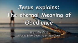 2015-05-18 - JESUS Explains... The eternal Meaning of Obedience