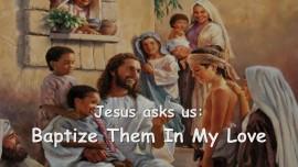 2015-07-16 - Jesus asks us_ Baptize Them In My Love