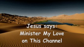 2015-07-18 - Jesus says... Minister My Love in this Channel