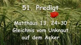 51. PREDIGT von JESUS... Gleichnis vom Unkraut auf dem Acker - Matthaeus 13_24-30 - aufgezeichnet von Gottfried Mayerhofer