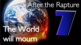 Part 7 - Jesus speaks on what is to come after the Rapture - The World will Mourn