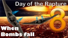 Part 8 - The Day of the Rapture - The Day when the Bombs fall