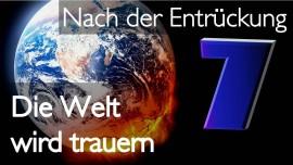 Teil 7 - Jesus spricht ueber das was kommt nach der Entrueckung - Die Erde wird trauern