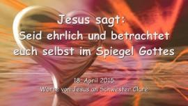 2015-04-18 - Jesus sagt... Seid ehrlich und betrachtet euch selbst im Spiegel Gottes