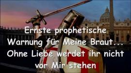 2015-04-20 - Ernste prophetische Warnung fuer Meine Braut - Ohne Liebe werdet ihr nicht vor Mir stehen