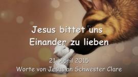 2015-04-21 - Jesus bittet uns... Einander zu lieben
