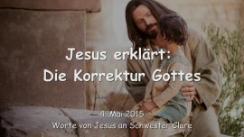 2015-05-04 - JESUS Erklaert... 'Die Korrektur Gottes'