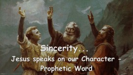 2015-07-27 - Sincerity... Jesus speaks on our Character
