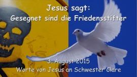 2015-08-03 - Jesus sagt... Gesegnet sind die Friedensstifter