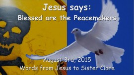 2015-08-03 - Jesus says... Blessed are the Peacemakers
