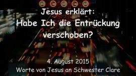 2015-08-04 - Jesus erklaert... Habe Ich die Entrueckung verschoben