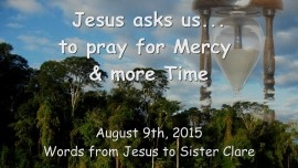 2015-08-09 - to pray for Mercy and more Time