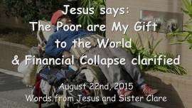 2015-08-26 - Jesus says... The Poor are My Gift to the World