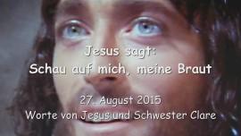 2015-08-27 - Jesus sagt... Schau auf Mich Meine Braut