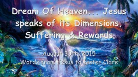 2015-08-30 - Dream of Heaven... Jesus speaks of its Dimensions, Suffering and Rewards