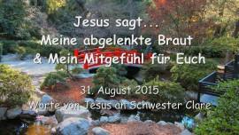2015-08-31 - Jesus sagt... Meine abgelenkte Braut und Mein Mitgefuehl fuer Euch
