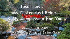 2015-08-31 - My Distracted Bride and My Compassion For You