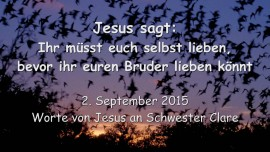 2015-09-02 - Jesus sagt... Ihr muesst euch selbst lieben, bevor ihr euren Bruder lieben koennt